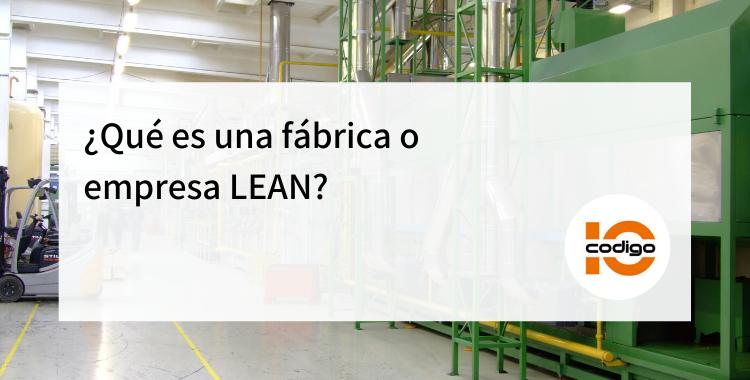 ¿Qué es una fábrica o empresa LEAN?
