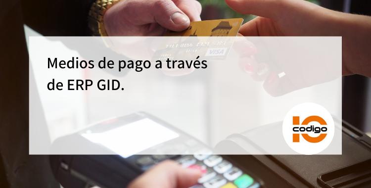 ERP GID medios de pago