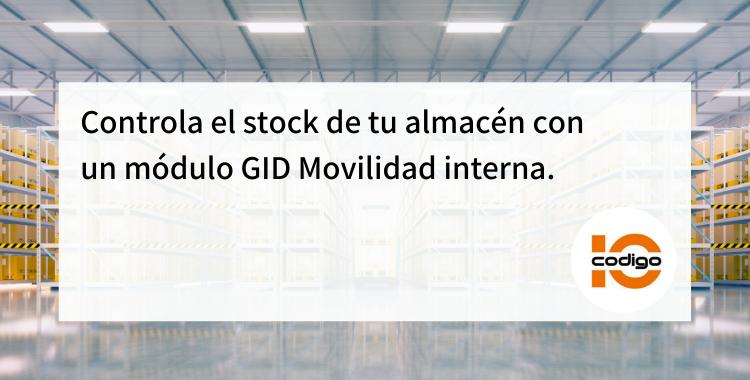 controla el stock del almacen con un modulo GID movilidad interna